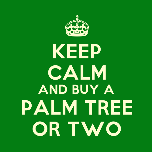 keep calm order a palm tree or two.