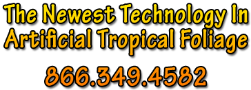 The Newest Technology In Art Artificial Tropical Foliage, 866.349.4582